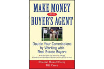 Make Money as a Buyer's Agent - Double Your Commissions by Working with Real Estate Buyers