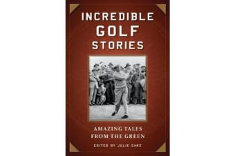 Incredible Golf Stories - Amazing Tales from the Green