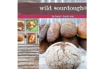 Wild Sourdough by Hand by Yoke Mardewi