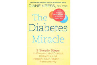 The Diabetes Miracle - 3 Simple Steps to Prevent and Control Diabetes and Regain Your Health Permanently