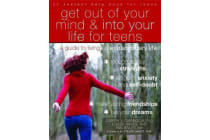 Get Out of Your Mind and Into Your Life for Teens - A Guide to Living an Extraordinary Life