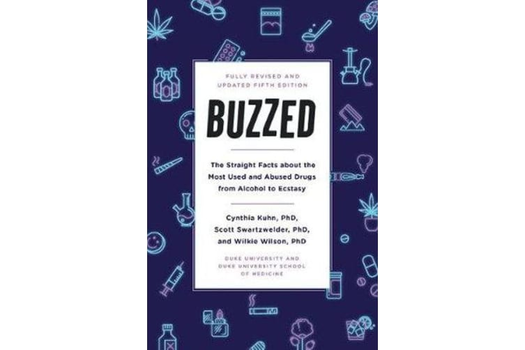 Buzzed - The Straight Facts About the Most Used and Abused Drugs from Alcohol to Ecstasy, Fifth Edition