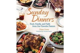 Sunday Dinners - Food, Family, and Faith from Our Favorite Pastors