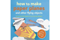 How to Make Paper Planes and Other Flying Objects - 35 Step-by-Step Objects to Fly in an Instant
