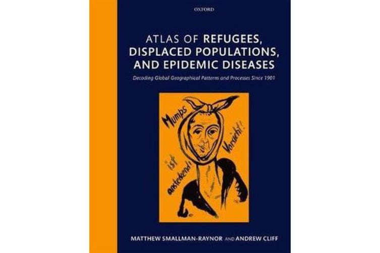 Atlas of refugees, displaced populations, and epidemic diseases - Decoding global geographical patterns and processes since 1901