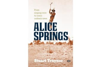 Alice Springs - From singing wire to iconic outback town