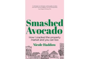 Smashed Avocado - How I Cracked the Property Market and You Can Too