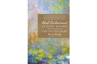 Mad Enchantment - Claude Monet and the Painting of the Water Lilies