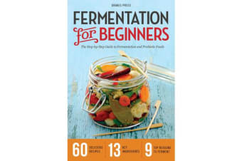 Fermentation for Beginners - The Step-by-Step Guide to Fermentation and Probiotic Foods