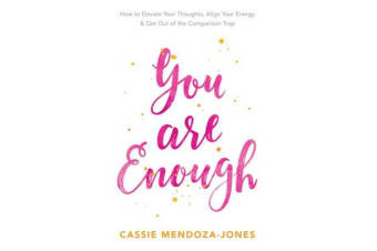 You Are Enough - How to Elevate Your Thoughts, Align Your Energy and Get Out of the Comparison Trap