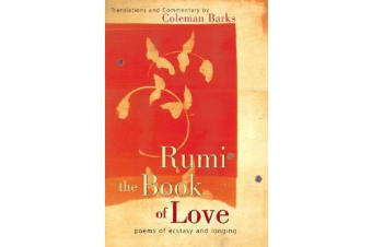 Rumi The Book Of Love - Poems of Ecstasy and Longing