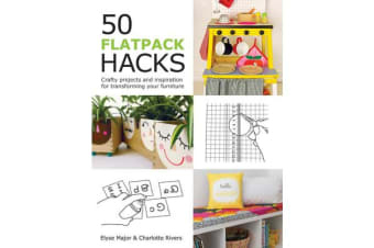 50 Flatpack Hacks - Crafty Projects and Inspiration for Transforming Your Furniture