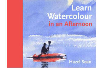 Learn Watercolour Quickly - Techniques and painting secrets for the absolute beginner