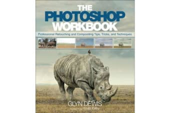 The Photoshop Workbook - Professional Retouching and Compositing Tips, Tricks, and Techniques