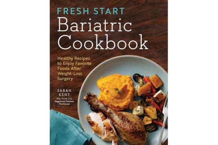 Fresh Start Bariatric Cookbook - Healthy Recipes to Enjoy Favorite Foods After Weight-Loss Surgery