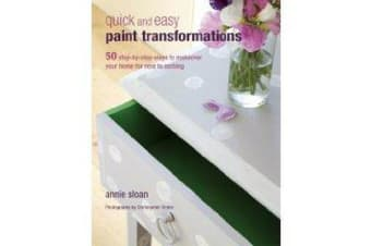 Quick and Easy Paint Transformations - 50 Step-by-Step Projects for Walls, Floors, Stairs & Furniture