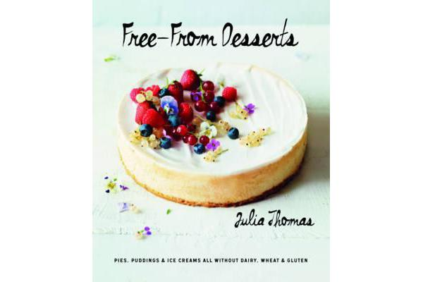 Free from Desserts - Pies, Puddings & Ice Creams All Without Dairy, Wheat and Gluten