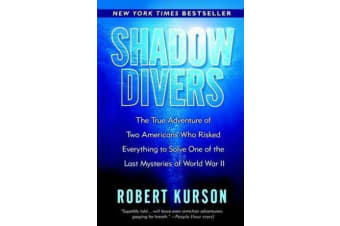 Shadow Divers - The True Adventure of Two Americans Who Risked Everything to Solve One of the Last Mysteries of World War II