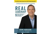 Real Leadership - 9 Simple Practices for Leading and Living with Purpose