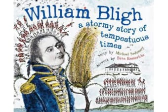 William Bligh - A Stormy Story of Tempestuous Times