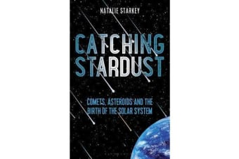 Catching Stardust - Comets, Asteroids and the Birth of the Solar System