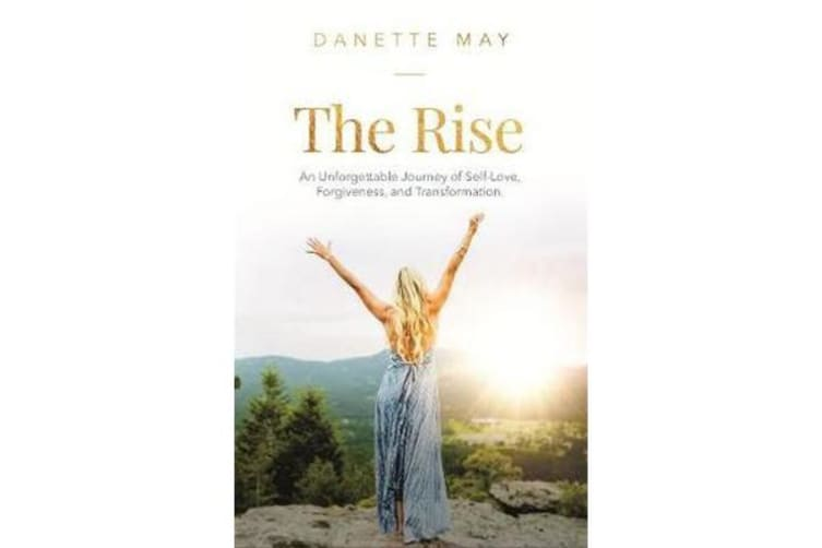 The Rise - An Unforgettable Journey of Self-Love, Forgiveness, and Transformation