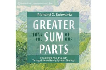 Greater Than the Sum of Our Parts - Discovering Your True Self through Internal Family Systems Therapy