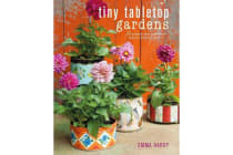 Tiny Tabletop Gardens - 35 Projects for Super-Small Spaces-Outdoors and in