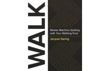 Walk - Master Machine Quilting with Your Walking Foot