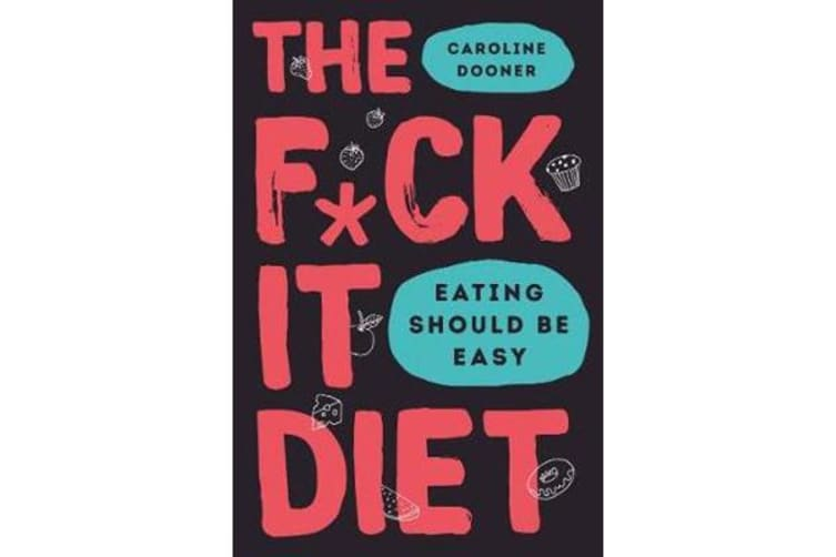 The F*ck It Diet