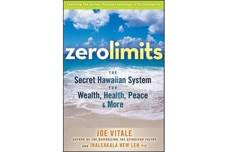 Zero Limits - The Secret Hawaiian System for Wealth, Health, Peace, and More