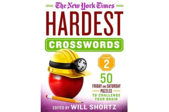 The New York Times Hardest Crosswords Volume 2 - 50 Friday and Saturday Puzzles to Challenge Your Brain