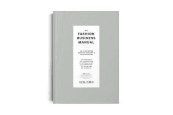 The Fashion Business Manual - An Illustrated Guide to Building a Fashion Brand
