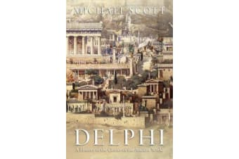 Delphi - A History of the Center of the Ancient World