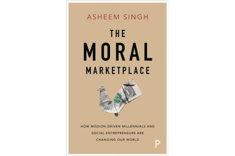 The moral marketplace - How mission-driven millennials and social entrepreneurs are changing our world