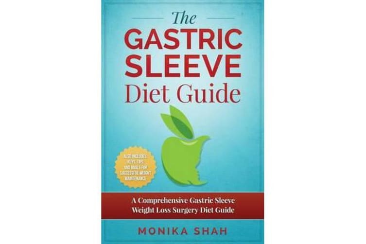 Gastric Sleeve Diet - A Comprehensive Gastric Sleeve Weight Loss Surgery Diet Guide (Gastric Sleeve Surgery, Gastric Sleeve Diet, Bariatric Surgery, Weight Loss Surgery, Maximizing Success Rate)