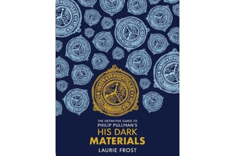 The Definitive Guide to Philip Pullman's His Dark Materials - The Original Trilogy