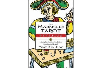 The Marseille Tarot Revealed - The Complete Guide to Symbolism, Meanings, and Methods