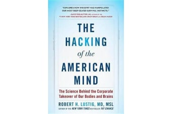 The Hacking of the American Mind - The Science Behind the Corporate Takeover of Our Bodies and Brains