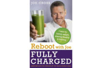 Reboot with Joe: Fully Charged - 7 Keys to Losing Weight, Staying Healthy and Thriving - Juice on with the creator of Fat, Sick & Nearly Dead
