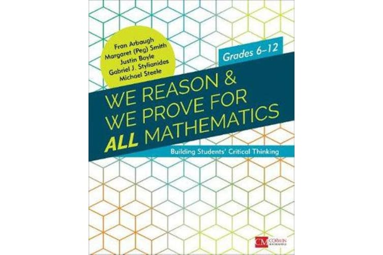 We Reason & We Prove for ALL Mathematics - Building Students' Critical Thinking, Grades 6-12