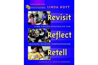 Revisit, Reflect, Retell - Time-Tested Strategies for Teaching Reading Comprehension