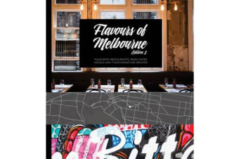Flavours of Melbourne 3rd Edition - Favourite Restaurants, Bars, Cafes, Hotels and Their Signature Recipes