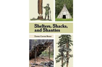 Shelters, Shacks, and Shanties - The Classic Guide to Building Wilderness Shelters (Dover Books on Architecture)