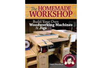 The Homemade Workshop - Build Your Own Woodworking Machines and Jigs