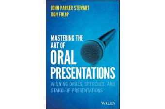 Mastering the Art of Oral Presentations - Winning Orals, Speeches, and Stand-Up Presentations