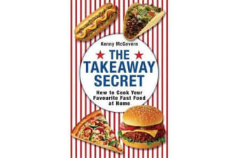 The Takeaway Secret - How to cook your favourite fast-food at home