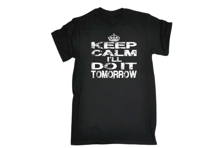 123T Funny Tee - Keep Calm Ill Do It Tomorrow - (Large Black Mens T Shirt)