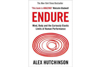 Endure - Mind, Body and the Curiously Elastic Limits of Human Performance