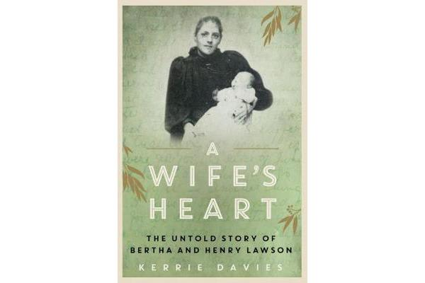 A Wife's Heart - The Untold Story of Bertha and Henry Lawson
